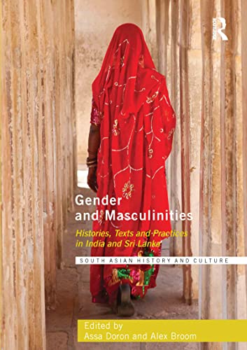 9780415725545: Gender and Masculinities: Histories, Texts and Practices in India and Sri Lanka (Routledge South Asian History and Culture Series)