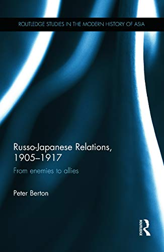 9780415725736: Russo-Japanese Relations, 1905-17: From enemies to allies (Studies of the Harriman Institute)