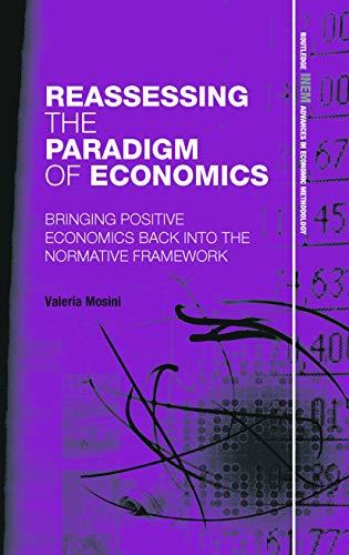 9780415725842: Reassessing the Paradigm of Economics: Bringing Positive Economics Back into the Normative Framework