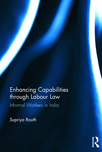 9780415726054: Enhancing Capabilities through Labour Law: Informal Workers in India