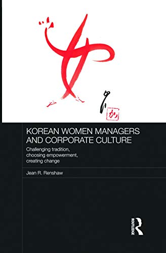 9780415726245: Korean Women Managers and Corporate Culture: Challenging Tradition, Choosing Empowerment, Creating Change (Routledge Studies in the Growth Economies of Asia)