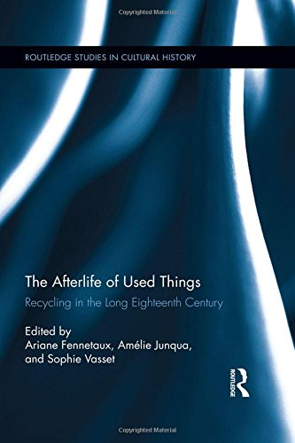 The Afterlife of Used Things: Recycling in the Long Eighteenth Century (Routledge Studies in ...