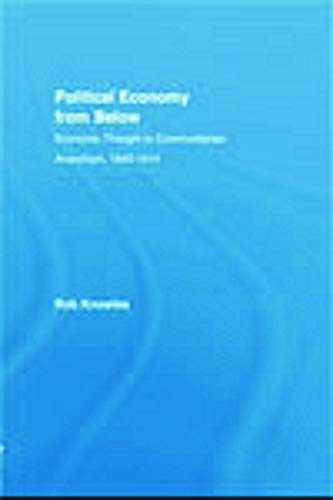 9780415726320: Political Economy from Below: Economic Thought in Communitarian Anarchism, 1840-1914 (Studies in New Political Economy)
