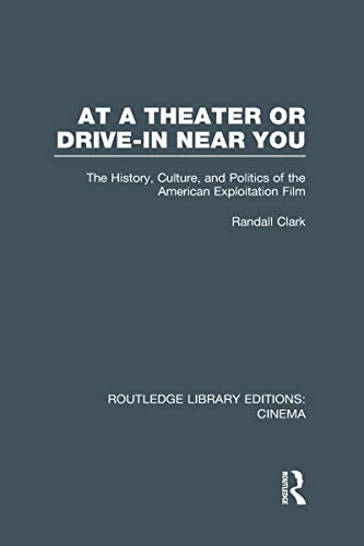 9780415726467: At a Theater or Drive-in Near You: The History, Culture, and Politics of the American Exploitation Film