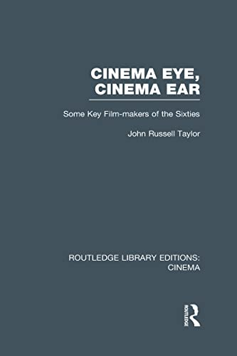 9780415726511: Routledge Library Editions: Cinema: Cinema Eye, Cinema Ear: Some Key Film-makers of the Sixties