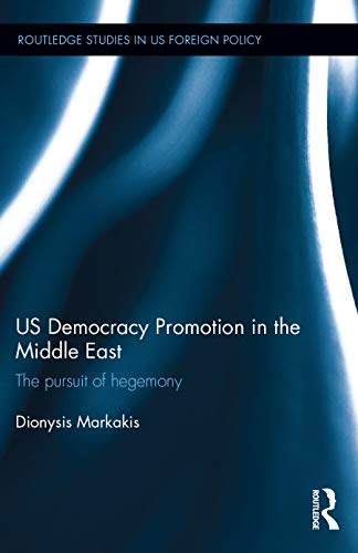 9780415727266: US Democracy Promotion in the Middle East: The Pursuit of Hegemony (Routledge Studies in US Foreign Policy)