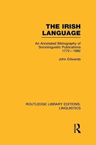 The Irish Language (RLE Linguistics E: Indo-European Linguistics): AN Annotated Bibliography of Sociolinguistic Publications 1772-1982 (0415727340) by John Edwards