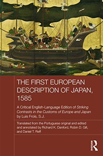 9780415727570: The First European Description of Japan, 1585: A Critical English-Language Edition of Striking Contrasts in the Customs of Europe and Japan by Luis Frois, S.J. (Japan Anthropology Workshop Series)