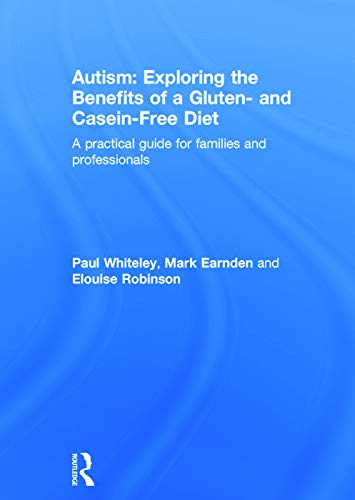 9780415727624: Autism: Exploring the Benefits of a Gluten- and Casein-Free Diet: A practical guide for families and professionals