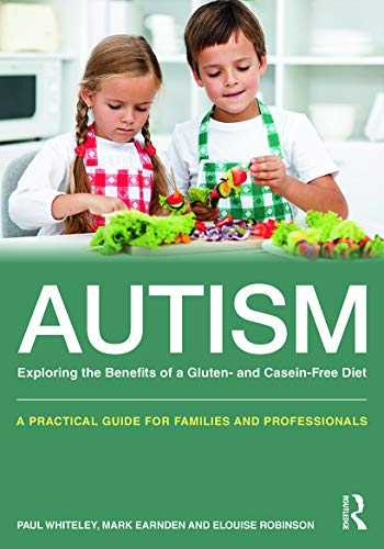 9780415727631: Autism: Exploring the Benefits of a Gluten- and Casein-Free Diet: A practical guide for families and professionals