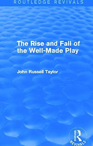 9780415727853: The Rise and Fall of the Well-Made Play (Routledge Revivals)