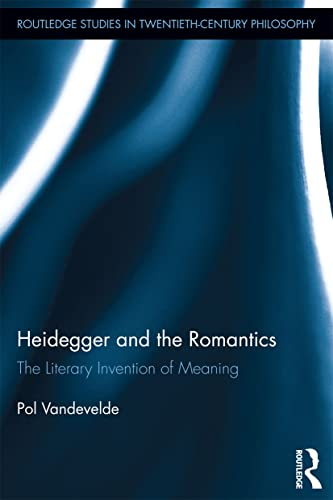 9780415727976: Heidegger and the Romantics: The Literary Invention of Meaning (Routledge Studies in Twentieth-Century Philosophy)