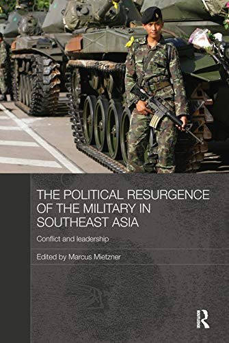 9780415728294: The Political Resurgence of the Military in Southeast Asia: Conflict and Leadership (Routledge Contemporary Southeast Asia)