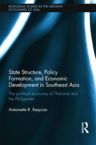 9780415728348: State Structure, Policy Formation, and Economic Development in Southeast Asia: The Political Economy of Thailand and the Philippines