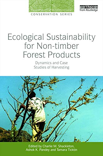 9780415728591: Ecological Sustainability for Non-timber Forest Products: Dynamics and Case Studies of Harvesting (People and Plants International Conservation)