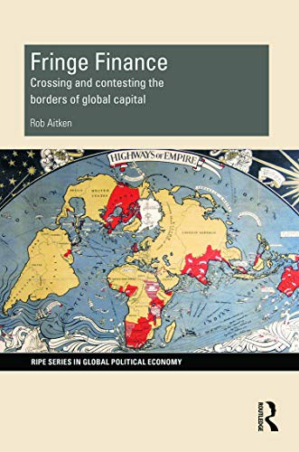 9780415728898: Fringe Finance: Crossing and Contesting the Borders of Global Capital (RIPE Series in Global Political Economy)