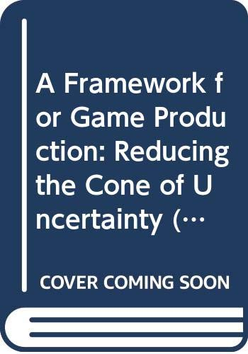 9780415729116: A Framework for Game Production: Reducing the Cone of Uncertainty (Focal Press Game Design Workshops)