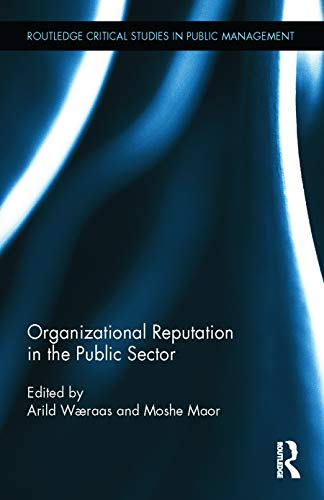 Organizational Reputation in the Public Sector (Routledge Critical Studies in Public Management): ...