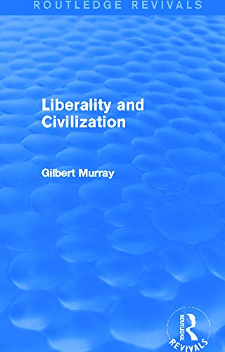 Liberality and Civilization (Routledge Revivals): Murray, Gilbert