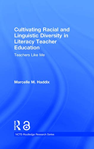 9780415729956: Cultivating Racial and Linguistic Diversity in Literacy Teacher Education: Teachers Like Me (NCTE-Routledge Research Series)