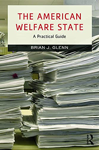 The American Welfare State: A Practical Guide: Brian Glenn