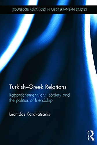 Turkish-Greek Relations: Rapprochement, Civil Society and the Politics of Friendship (Routledge ...