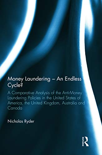 9780415730525: Money Laundering – An Endless Cycle?: A Comparative Analysis of the Anti-Money Laundering Policies in the United States of America, the United Kingdom, Australia and Canada