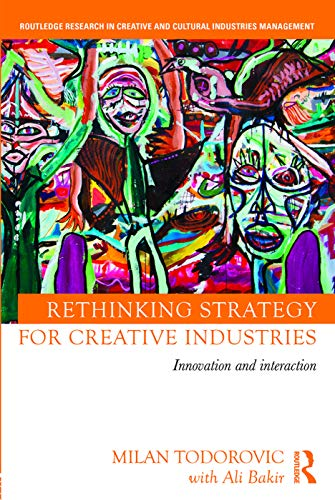 9780415730594: Rethinking Strategy for Creative Industries: Innovation and Interaction (Routledge Research in Creative and Cultural Industries Management)