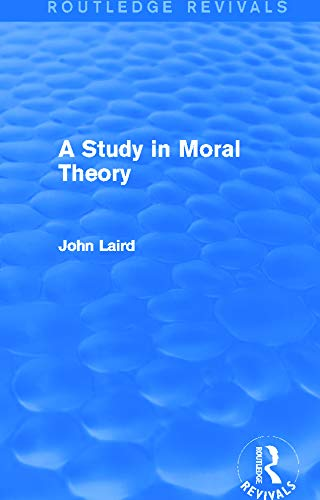 A Study in Moral Theory (Routledge Revivals): Laird, John