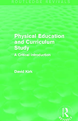 Physical Education and Curriculum Study (Routledge Revivals): A Critical Introduction (Hardcover): ...