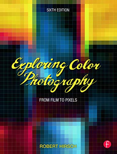 9780415730952: Exploring Color Photography: From Film to Pixels