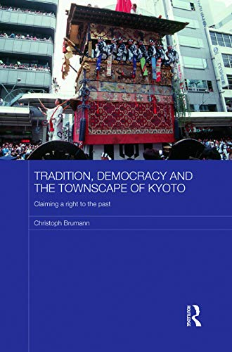 9780415731270: Tradition, Democracy and the Townscape of Kyoto: Claiming a Right to the Past (Japan Anthropology Workshop)