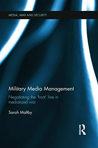 9780415731294: Military Media Management: Negotiating the 'Front' Line in Mediatized War (Media, War and Security)