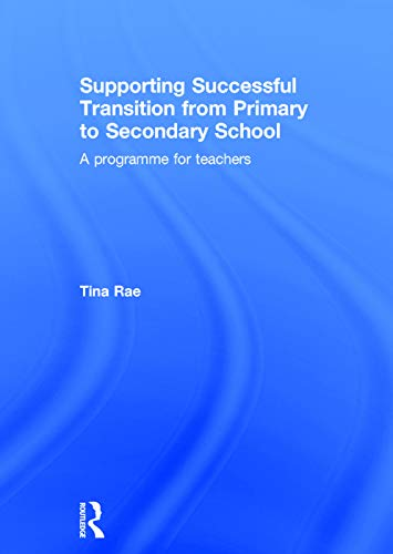 Supporting Successful Transition from Primary to Secondary School: A programme for teachers: Rae, ...