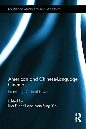 American and Chinese-Language Cinemas: Examining Cultural Flows (Routledge Advances in Film Studies...