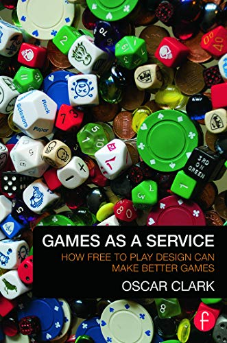 9780415732505: Games As A Service: How Free to Play Design Can Make Better Games