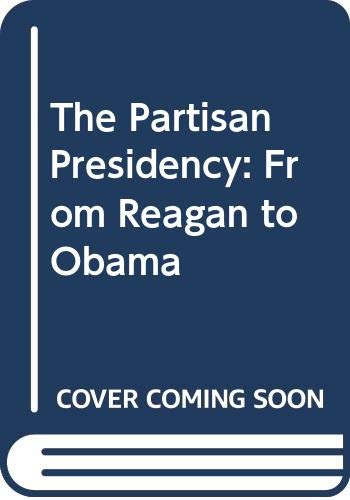 9780415732598: The Partisan Presidency: From Reagan to Obama