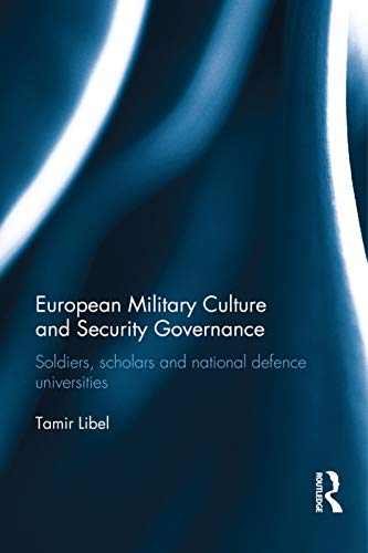 9780415732659: European Military Culture and Security Governance: Soldiers, Scholars and National Defence Universities