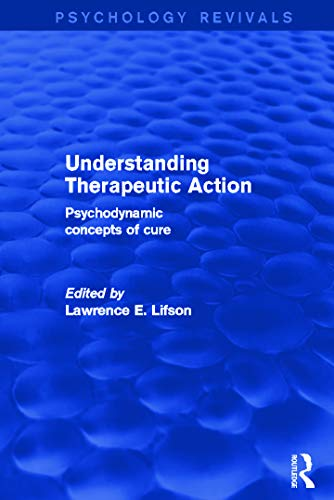 9780415733021: Understanding Therapeutic Action (Psychology Revivals): Psychodynamic Concepts of Cure