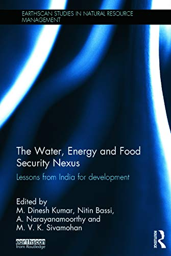 The Water, Energy and Food Security Nexus: Lessons from India for Development (Earthscan Studies in...