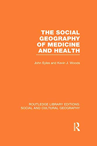 The Social Geography of Medicine and Health (Rle Social and Cultural Geography): Eyles, John