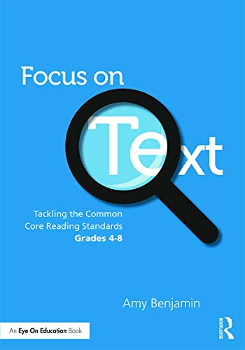 Focus on Text: Tackling the Common Core Reading Standards, Grades 4-8: Benjamin, Amy