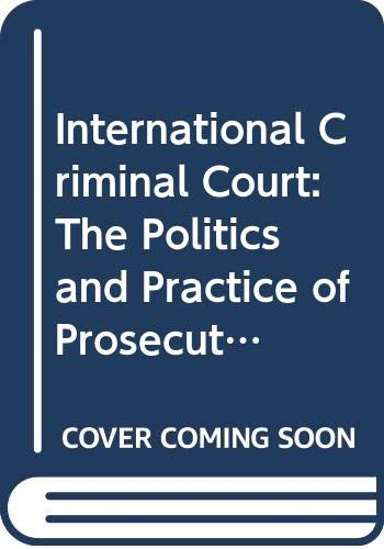 9780415733717: International Criminal Court: The Politics and Practice of Prosecuting Atrocity Crimes (Global Institutions)