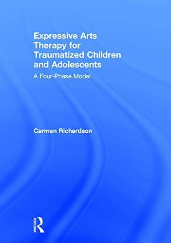 9780415733779: Expressive Arts Therapy for Traumatized Children and Adolescents: A Four-Phase Model