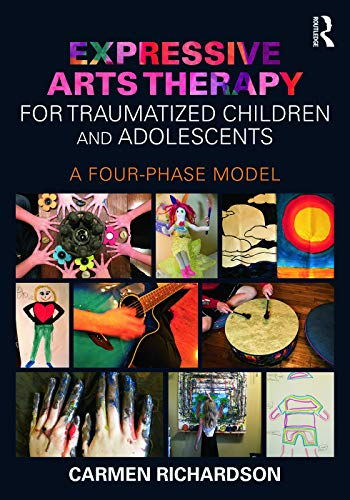 9780415733786: Expressive Arts Therapy for Traumatized Children and Adolescents: A Four-Phase Model