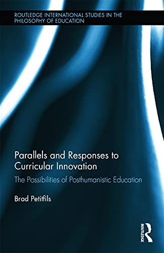 9780415733793: Parallels and Responses to Curricular Innovation: The Possibilities of Posthumanistic Education (Routledge International Studies in the Philosophy of Education)