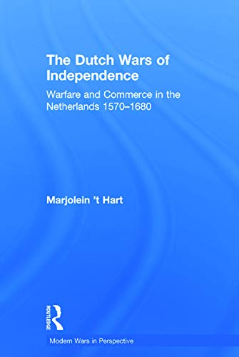 9780415734226: The Dutch Wars of Independence: Warfare and Commerce in the Netherlands 1570-1680 (Modern Wars In Perspective)