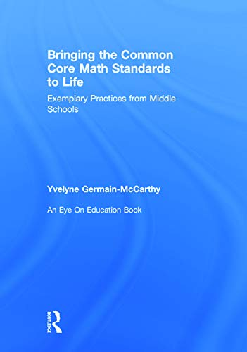 Bringing the Common Core Math Standards to Life: Exemplary Practices from Middle Schools: Germain- ...
