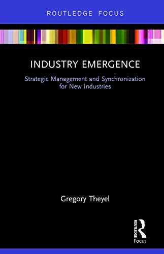 9780415734998: Industry Emergence: Strategic Management and Synchronization for New Industries