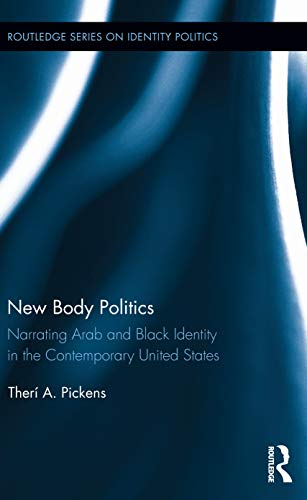 New Body Politics: Narrating Arab and Black Identity in the Contemporary United States (Routledge ...